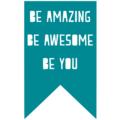 Be amazing be awesome be you